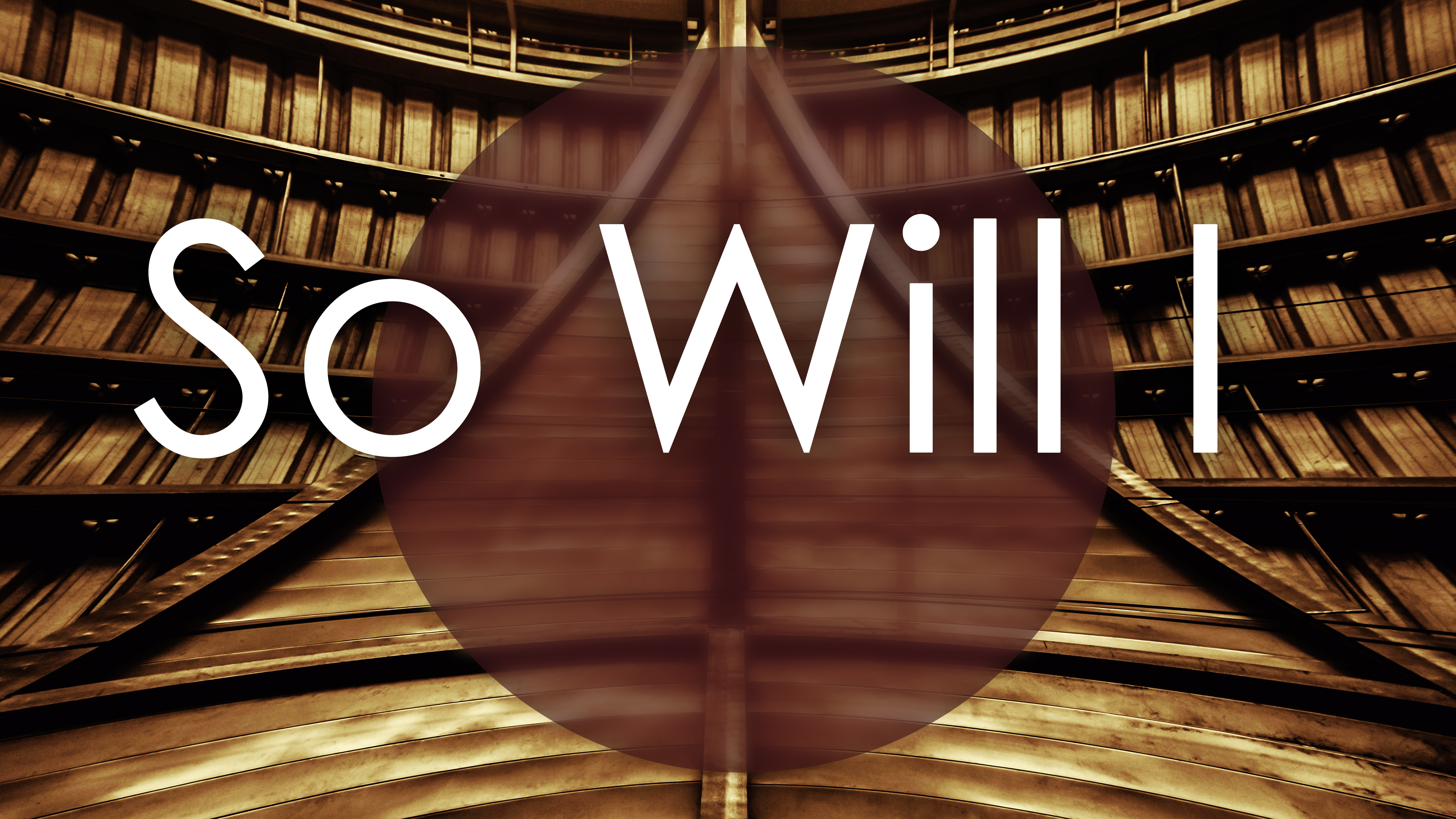 So Will I | Week 4